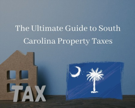 The Ultimate Guide to South Carolina Property Taxes