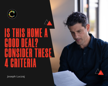 Is This Home a Good Deal? Consider These Four Criteria.