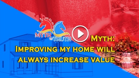 Myth: Improving my home will always increase value