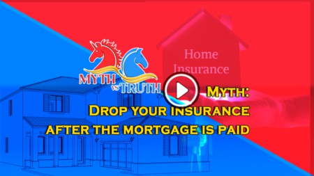 Myth: Drop your insurance after the mortgage is paid