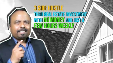 3 side hustle thru real estate investment with no money and just a few hours weekly.