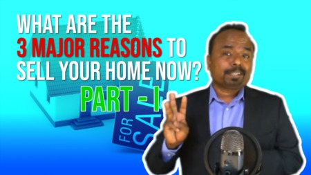 Part-1: What are the 3 major reasons to sell your home now?