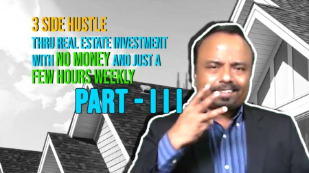 PART 3: 3 side hustle thru real estate investment with no money and just a few hours weekly.