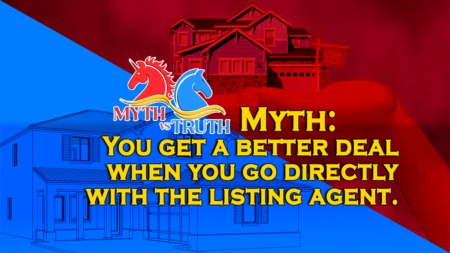 MYTH: You get a better deal when you go directly with the listing agent.