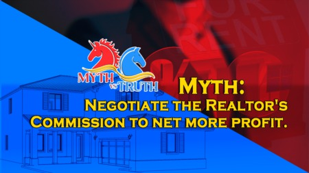 Myth - Negotiate the Realtor's Commission to net more profit.