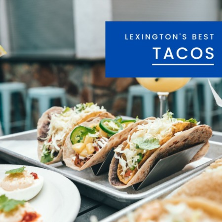 The Best Taco Spots in Lexington, KY