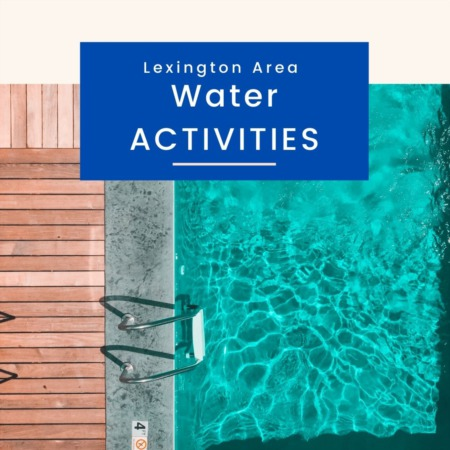 Pools And Water Activities Opening In and Around Lexington KY for Summer 2020