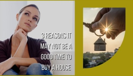 3 Reasons It May Not Be a Good Time to Buy a House