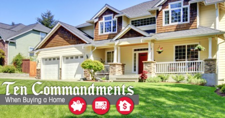 Ten Commandments When Buying a Home or Applying for a Mortgage