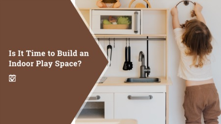 Is it Time to Build an Indoor Play Space?