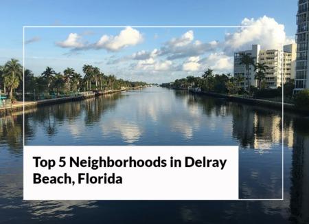 Top 5 Neighborhoods in Delray Beach, Florida