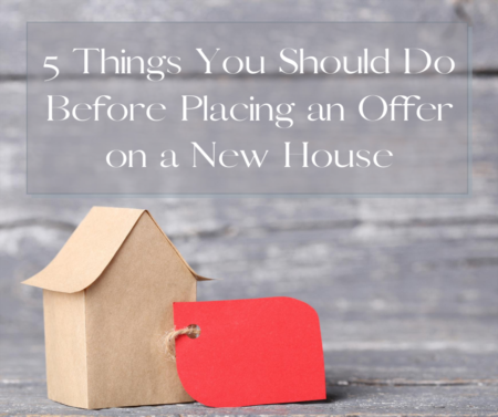 5 Things You Should Do Before Placing an Offer on a New House