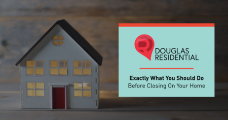 Exactly What You Should Do Before Closing On Your Home