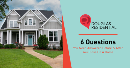 6 Questions You Need Answered Before & After You Close On A Home