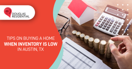 Tips On Buying A Home When Inventory Is Low In Austin, TX