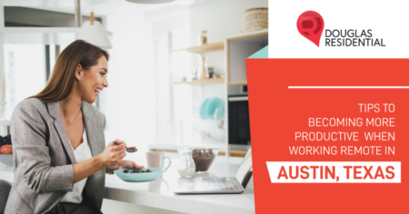 Tips To Becoming More Productive When Working Remote In Austin, Texas