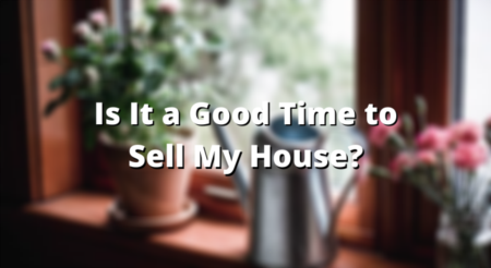 Is It a Good Time to Sell My House?