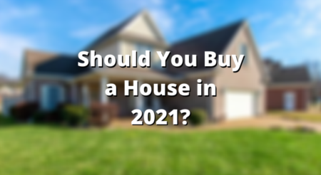 Should You Buy a House in 2021?