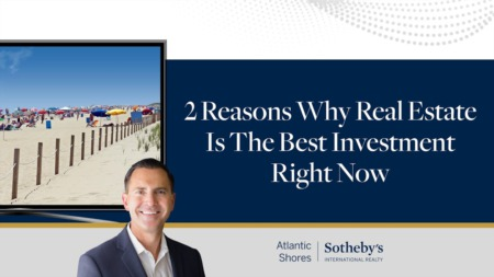 2 Reasons Why Real Estate Is the Best Investment Right Now