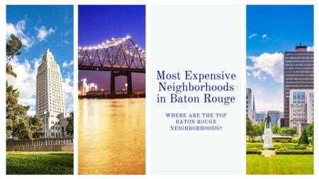 Most Expensive Neighborhoods in Baton Rouge