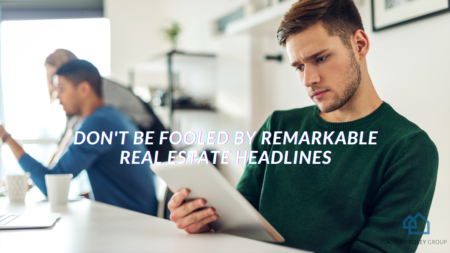 Don't Be Fooled by Remarkable Real Estate Headlines