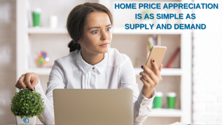 Home Price Appreciation Is As Simple As Supply And Demand