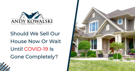 Should We Sell Our House Now Or Wait Until COVID-19 Is Gone Completely?