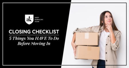 Closing Checklist: 5 Things You HAVE To Do Before Moving In