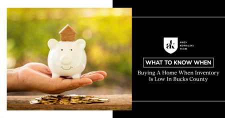 What To Know When Buying A Home When Inventory Is Low In Bucks County