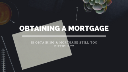 Obtaining a Mortgage: Is it too difficult?