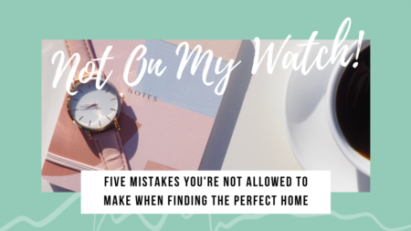 Not On My Watch! 5 Mistakes Home Buyers Are Not Allowed To Make