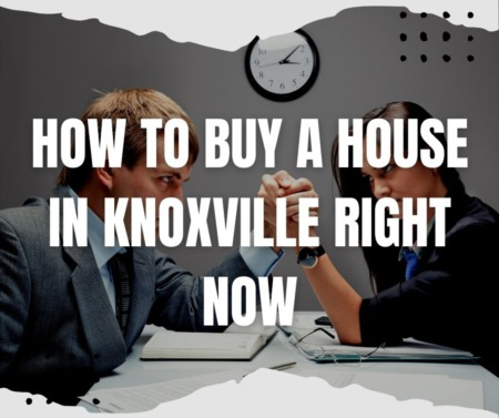 How to Buy a House in Knoxville Right Now