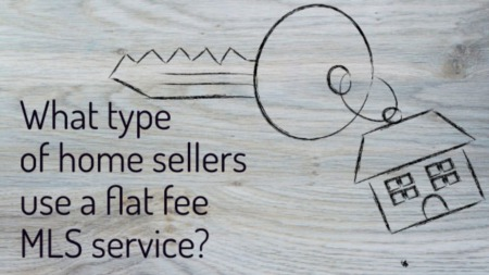 What Type Of Sellers Use A Flat Fee MLS Service
