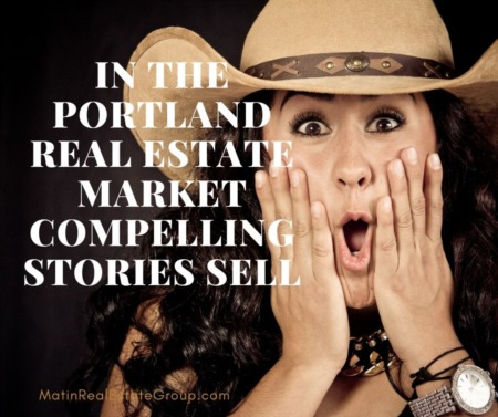 In the Portland Real Estate Market Compelling Stories Sell