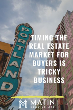 Timing the Real Estate Market for Buyers is Tricky Business