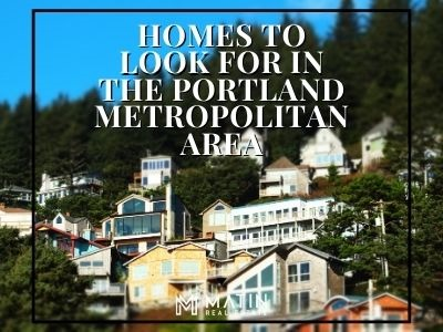 Homes to Look for in the Portland Metropolitan Area