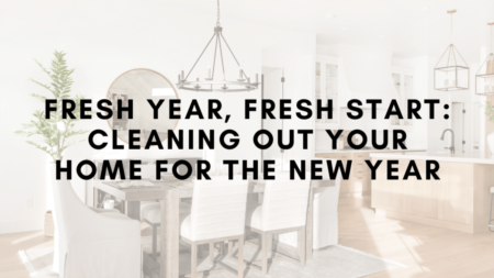 Fresh Year, Fresh Start: Cleaning Out Your Home for the New Year!
