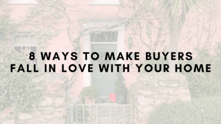 8 Ways to Make Buyer Fall in Love with Your Home