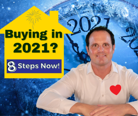 Buying a house in 2021? 8 Action Steps to do now!