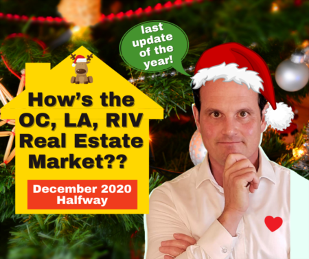 "How's the OC, LA, RIV Real Estate Market? - December 2020 - Halfway ""last update of the year!"