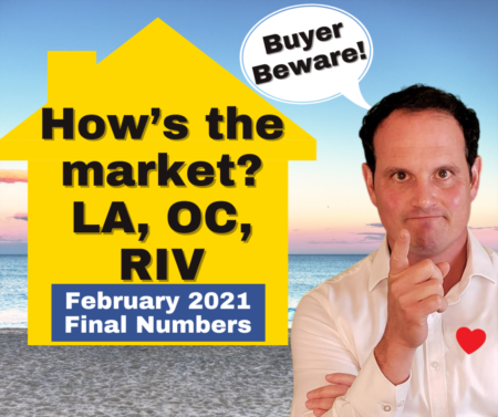 LA, Riverside, OC Housing Market Update - February 2021 - Wrap Up!