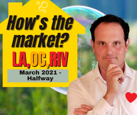 LA, Riverside, OC Housing Market 2021 Update - March - Halfway!