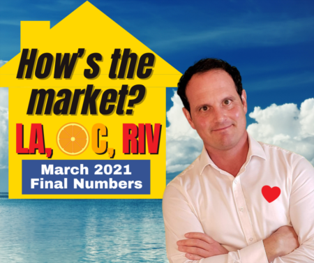 LA, Riverside, OC Housing Market 2021 Update - March Wrap Up!