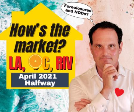 LA, Riverside, OC Housing Market 2021 Update - April - Halfway!