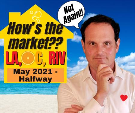 LA, Riverside, OC Housing Market 2021 Update - May - Halfway!