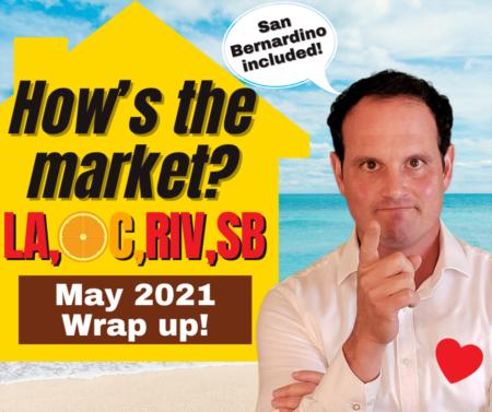 LA, Riverside, San Bernardino OC Housing Market 2021 Update - May Wrap Up!