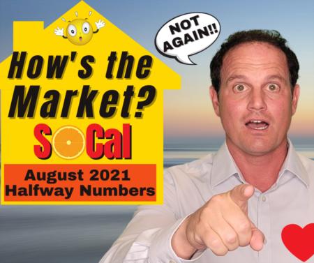 LA, SD, Riverside, SB, VTA, Orange County Real Estate Update - August 2021 - Halfway!