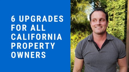 6 Upgrades for all California Property Owners!!