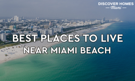 10 Best Places to Live Near Miami Beach, FL