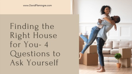 Finding the Right House for You- 4 Questions to Ask Yourself